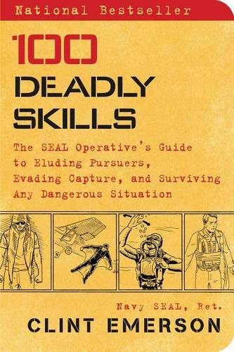 100-Deadly-Skills-The-SEAL-Operatives-Guide-to-Eluding-Pursuers-Evading-Capture-and-Surviving-Any-Dangerous-Situation-0