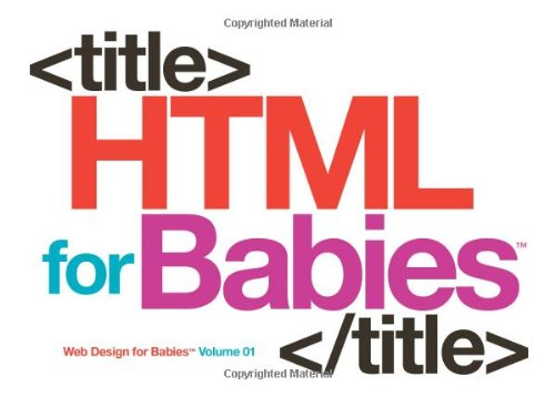 HTML-for-Babies-Volume-1-of-Web-Design-for-Babies-0